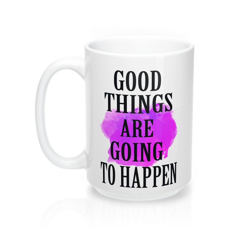 Good things are going to happen  Quote Mug - Zuzi's