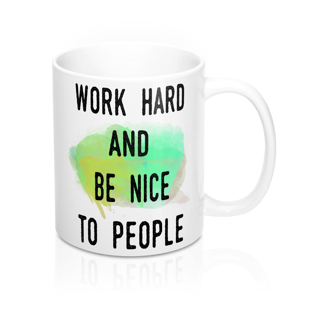Work Hard And Be Nice To People Inspirational  Quote Mug - Zuzi's