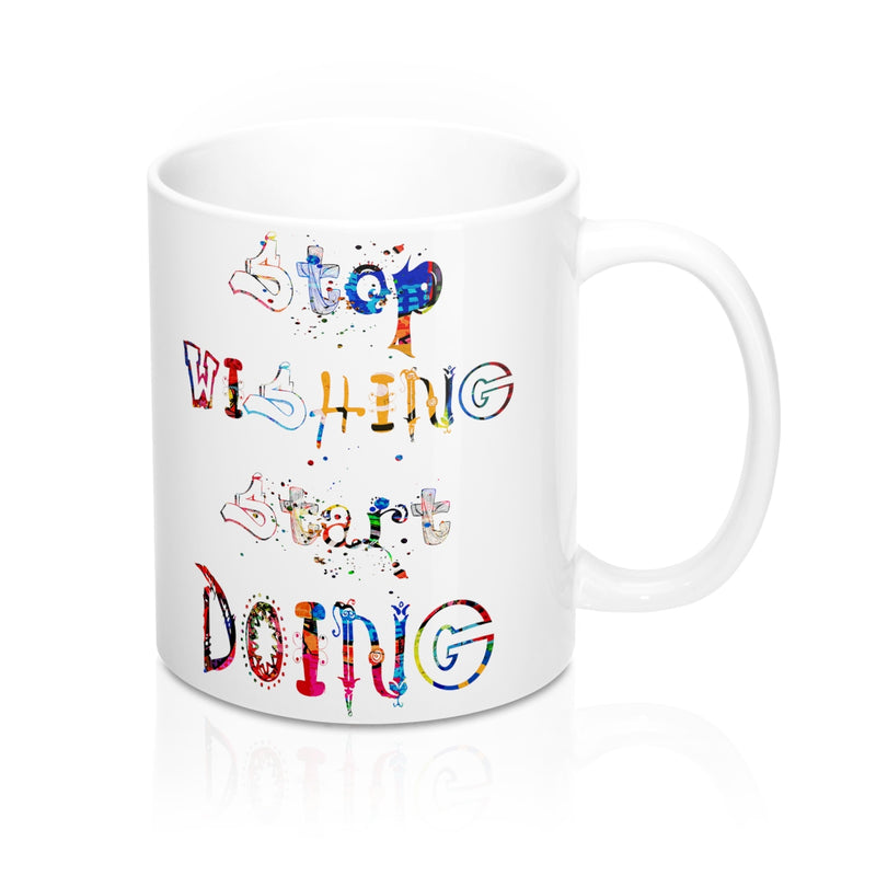 Stop Wishing Start Doing Quote Mug