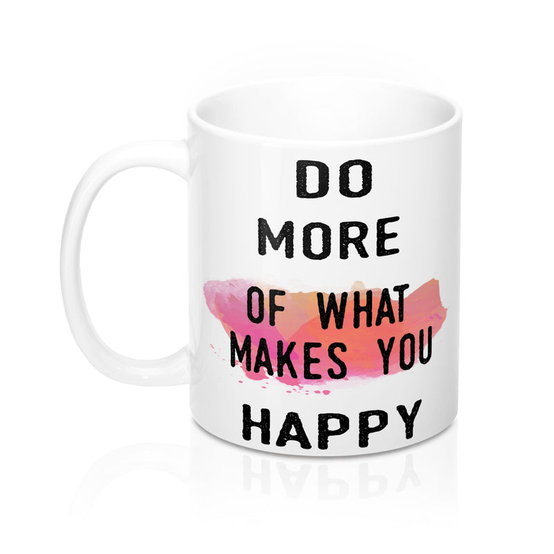Do More of What Makes You Happy Quote Mug - Zuzi's