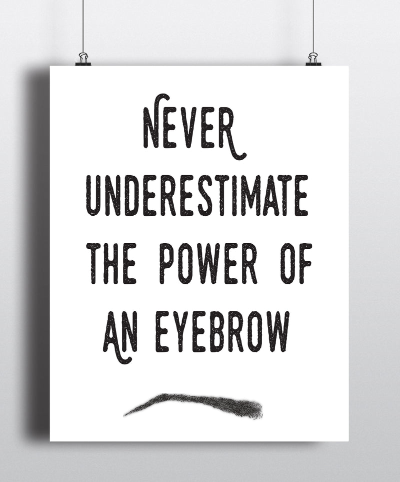 Never Underestimate The Power Of An Eyebrow Quote Art Print - Unframed - Zuzi's