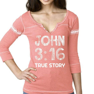 John 3:16 True Story Three-Quarter Sleeve Scoop Neck Shirt - *Order One Size UP*