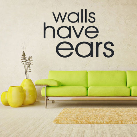 Wall Vinyl Decal Sticker Words Sign Quote Walls Have Ears  z1141