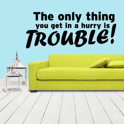 Wall Vinyl Decal Sticker Words Sign Quote Lettering Trouble Hurry  z1173