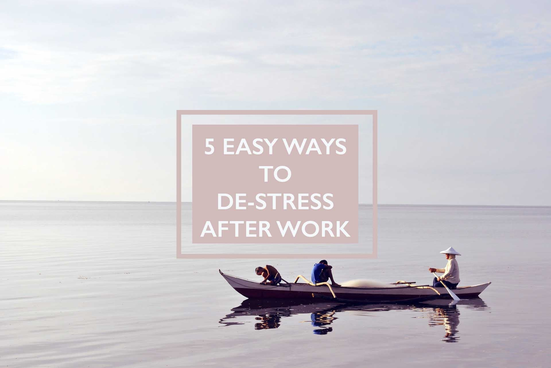 5 Easy Ways to De-stress After Work