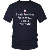 I Sell Frosting For Money T-shirt | Hoodie For Bakers