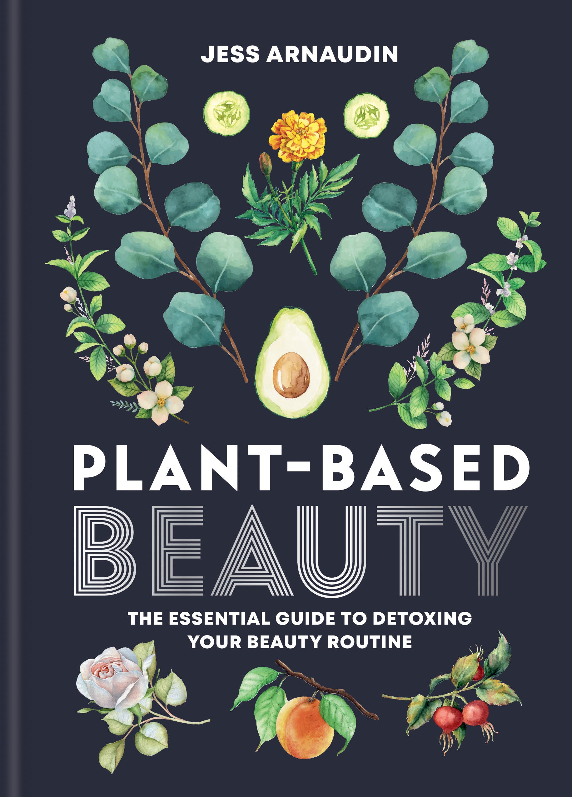 Plant-Based Beauty : Essential Guide to Detoxing Your Beauty Routine