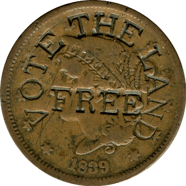 "1839 Martin Van Buren: Free Soil Party ""Vote the Land Free"" Large Cent."