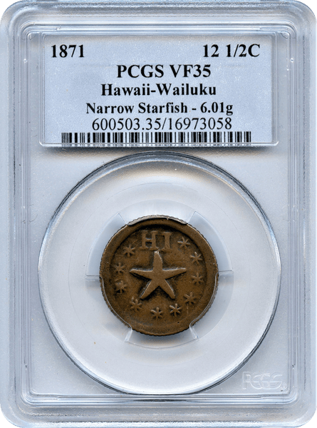 1871   12  1/2  Hawaii - Wailuku.  Narrow Starfish 6.01g   PCGS VF35