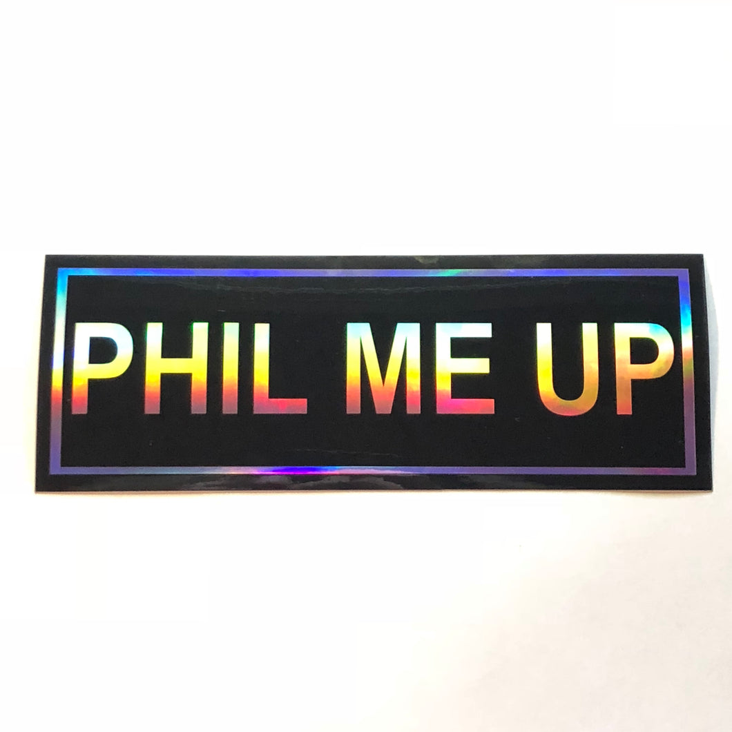 PHIL ME UP Holographic Bumper Sticker