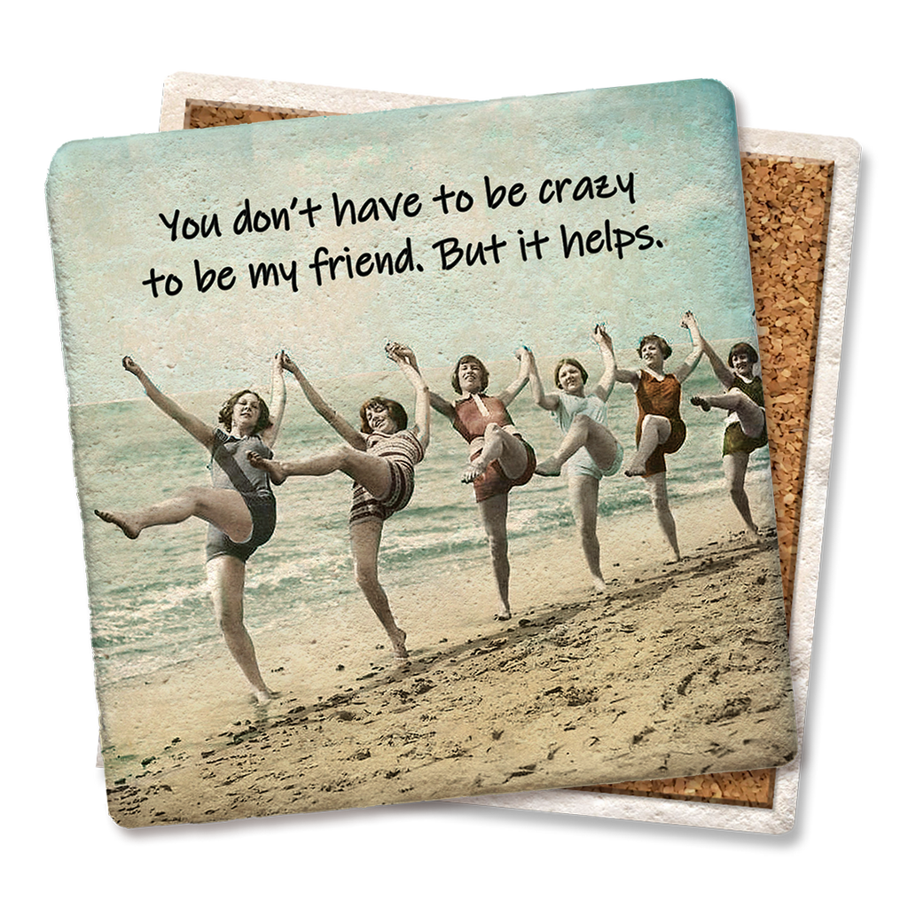 You don't have to be crazy to be my friend Coaster