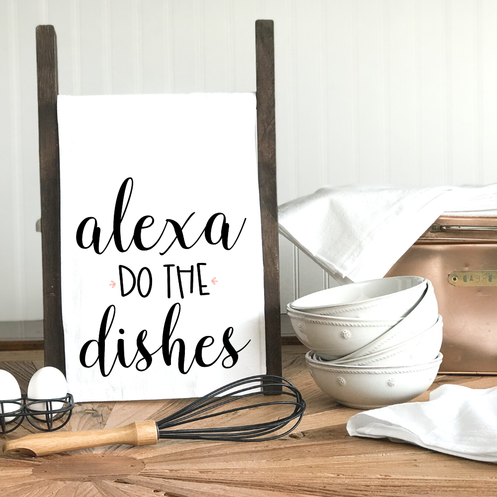 Alexa..the Dishes! - Kitchen Towel