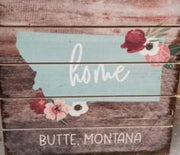 Butte MT Home floral wood sign