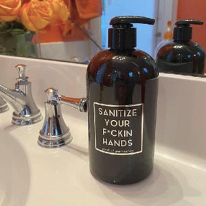 SANITIZE YOUR F*CKIN HANDS