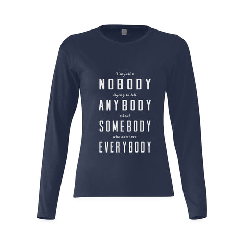 I'm just a nobody.... Woman's classic long sleeve shirt