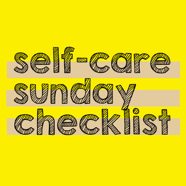 Our Self-Care Sunday Checklist