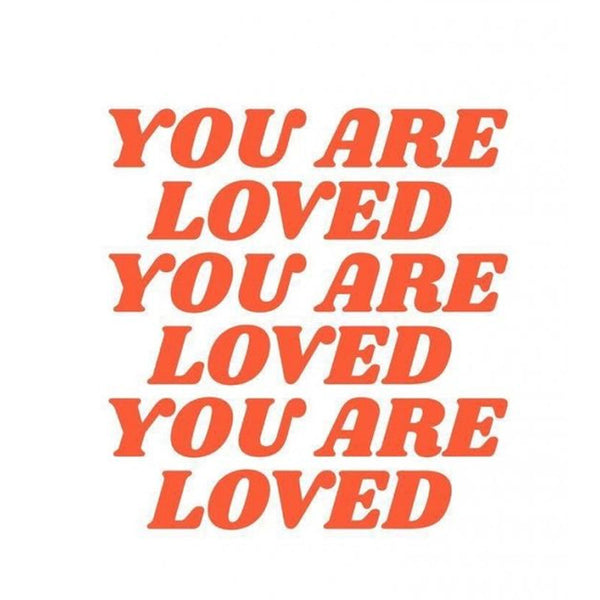 You are loved.