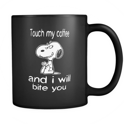 Touch My Coffee And I Will Bite You Snoopy Mug