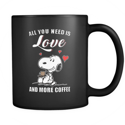 You All Need Is Love And More Coffee Snoopy Mug