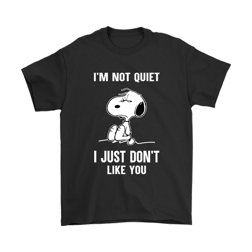 I'm Not Quiet I Just Don't Like You Grumpy Snoopy Shirts