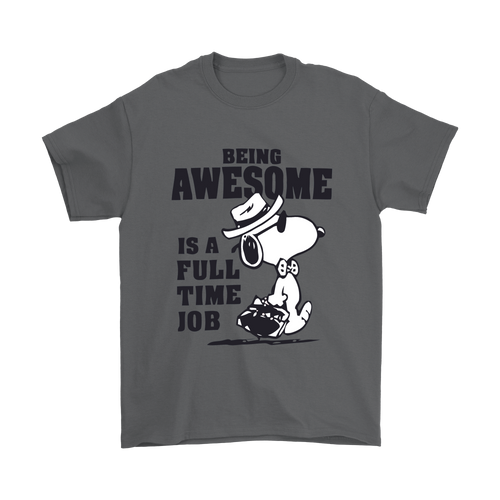 Being Awesome is A Full Time Job Snoopy Shirts