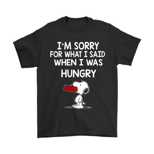 I'm Sorry For What I Said When I Was Hungry Snoopy Shirts
