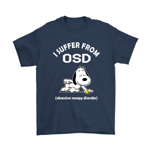 I Suffer From O.S.D Obsessive Snoopy Disorder Shirts