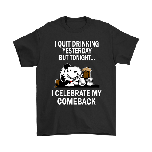 I Quit Drinking But Tonight I Celebrate My Comback Snoopy Shirts