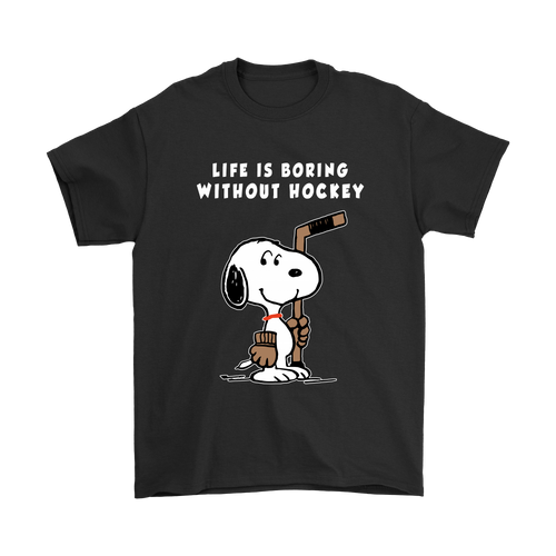 Life Is Boring Without Hockey Snoopy Shirts