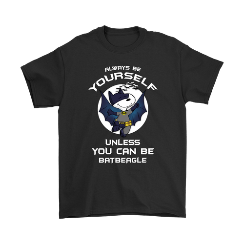 Batman Always Be Yourself Unless You Can Be Bat Beagle Snoopy Shirts