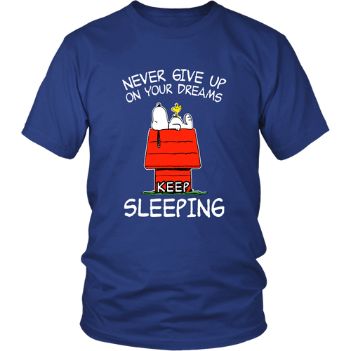 Never Give Up On Your Dreams Keep Sleeping Snoopy Shirts