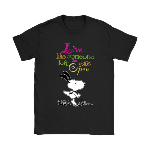 Live Like Someone Left The Gate Open Snoopy Shirts