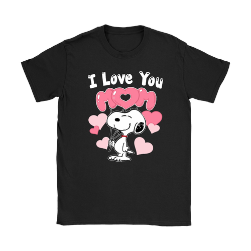 Happy Mother's Day I Love You Mom Snoopy Shirts