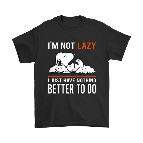 I'm Not Lazy I Just Have Nothing Better To Do Snoopy Shirts