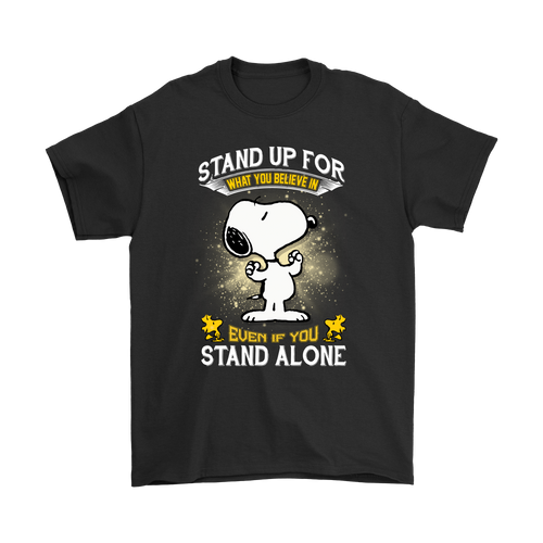 Stand Up For What You Believe In Snoopy Shirts