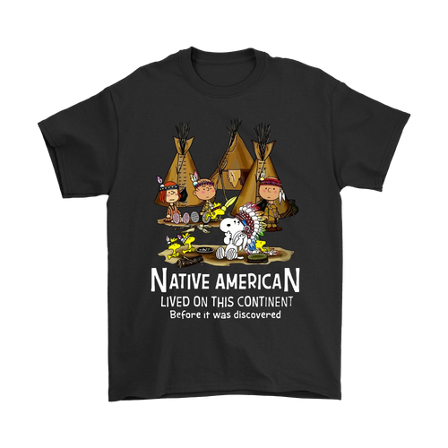 Native American Lived On This Continent Before Snoopy Shirts