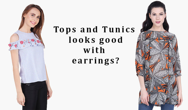 What type of tops and tunics looks good with earrings?