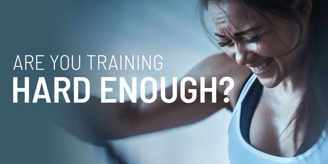 Are you training hard enough?