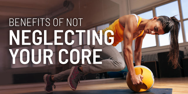 Benefits of not neglecting your core