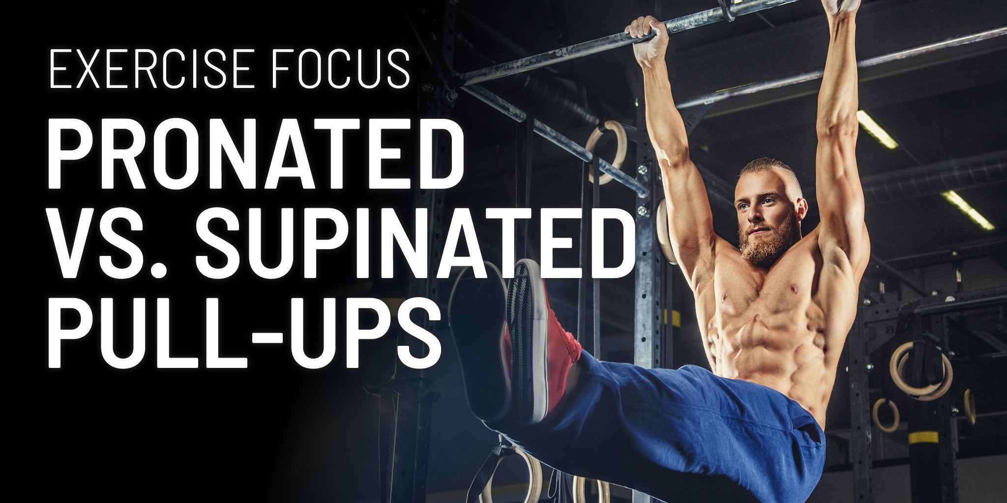 Exercise Focus - Pronated Vs. Supinated Pull-Ups