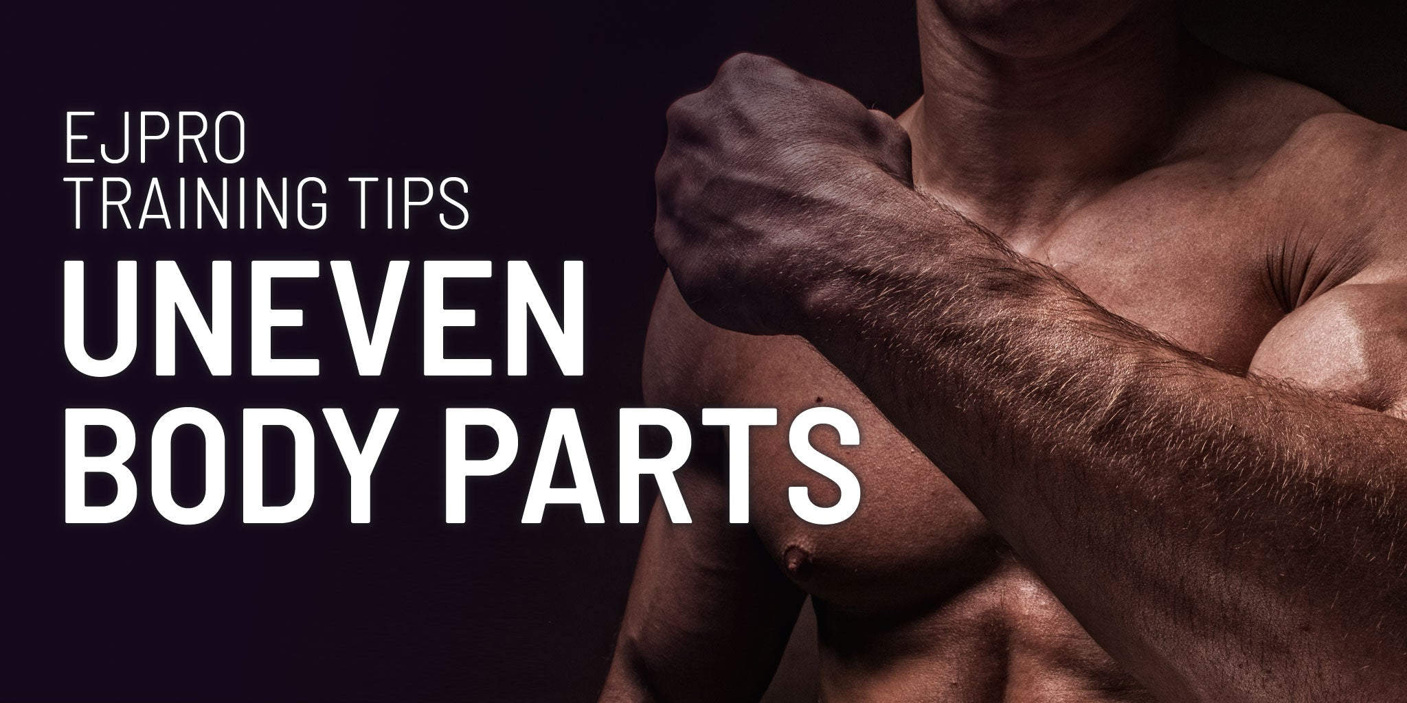 EJPRO Training tips - Uneven Body Parts