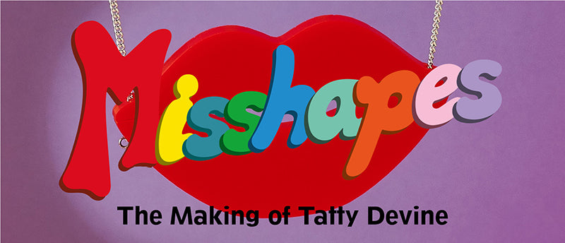 Misshapes the Making of Tatty Devine