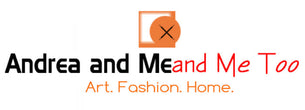 Art.  Fashion. Home. Apparel and Lifestyle from Andrea and Me and Me Too www.andreaandme.com