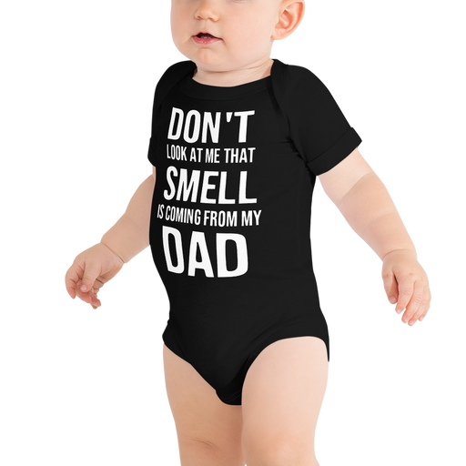 Don't Look at Me That Smell Is Coming From My Dad Baby Grow