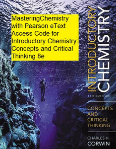 MasteringChemistry with eText for Introductory Chemistry: Concepts and Critical Thinking (8th Edition)