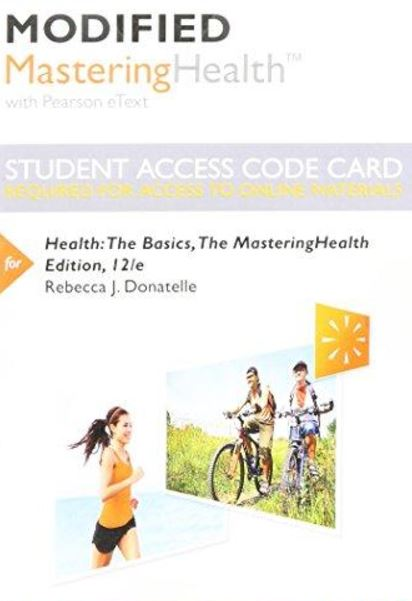 MODIFIED MasteringHealth with Pearson eText for Health: The basics (12th Edition)