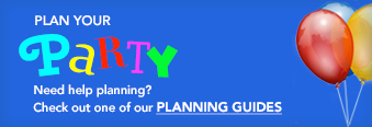 Plan your Party - Need Help Planning? Check out one of our Planning Guides