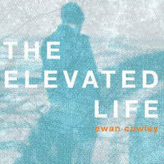 Ewan Cowley 'The Elevated Life' EP