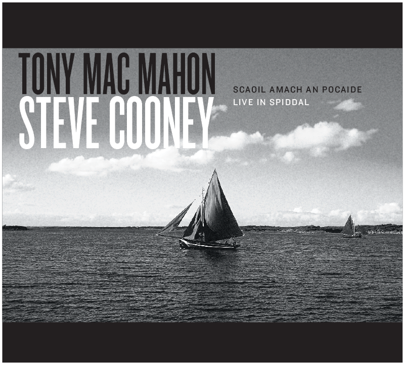 Tony MacMahon Steve Cooney 'Scaoil Amach an Pocaide / Live in Spiddle'