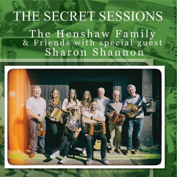The Henshaw Family & Friends with Special Guest Sharon Shannon 'The Secret Sessions'